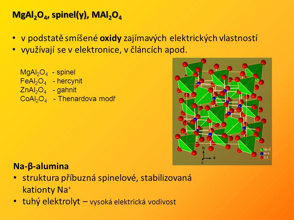 MgAl 2 O 4, spinel(y), MAl 2 O 4 v podstatě smíšené oxidy zajímavých elektrických vlastností využívají se v elektronice, v článcích apod.