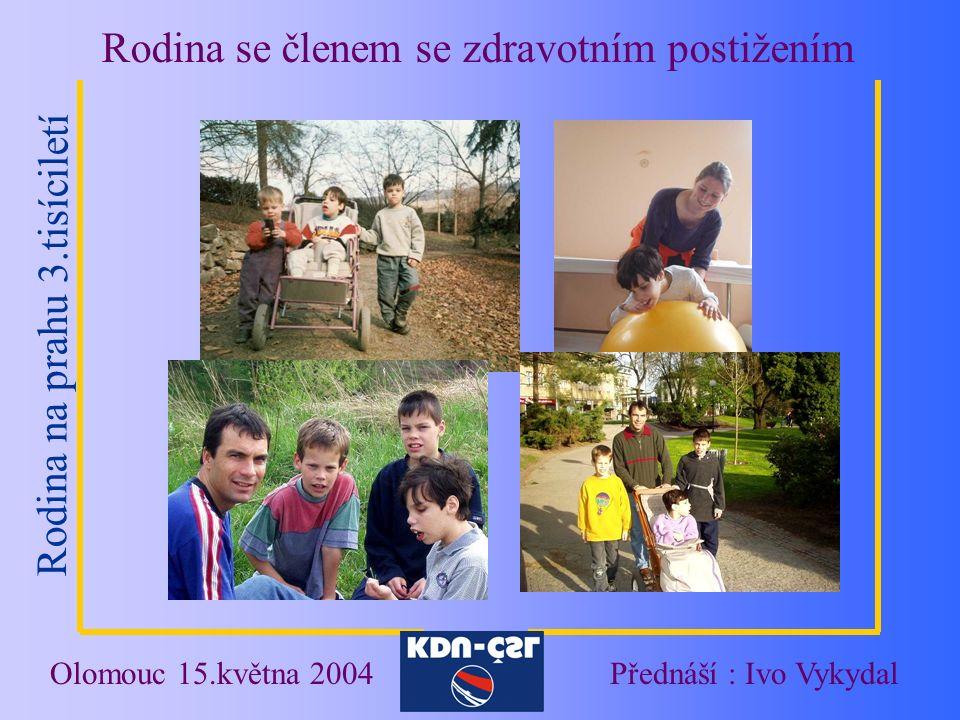 Rodina na prahu 3.tisíciletí Rodina se členem se zdravotním postižením Olomouc 15.května 2004Přednáší : Ivo Vykydal