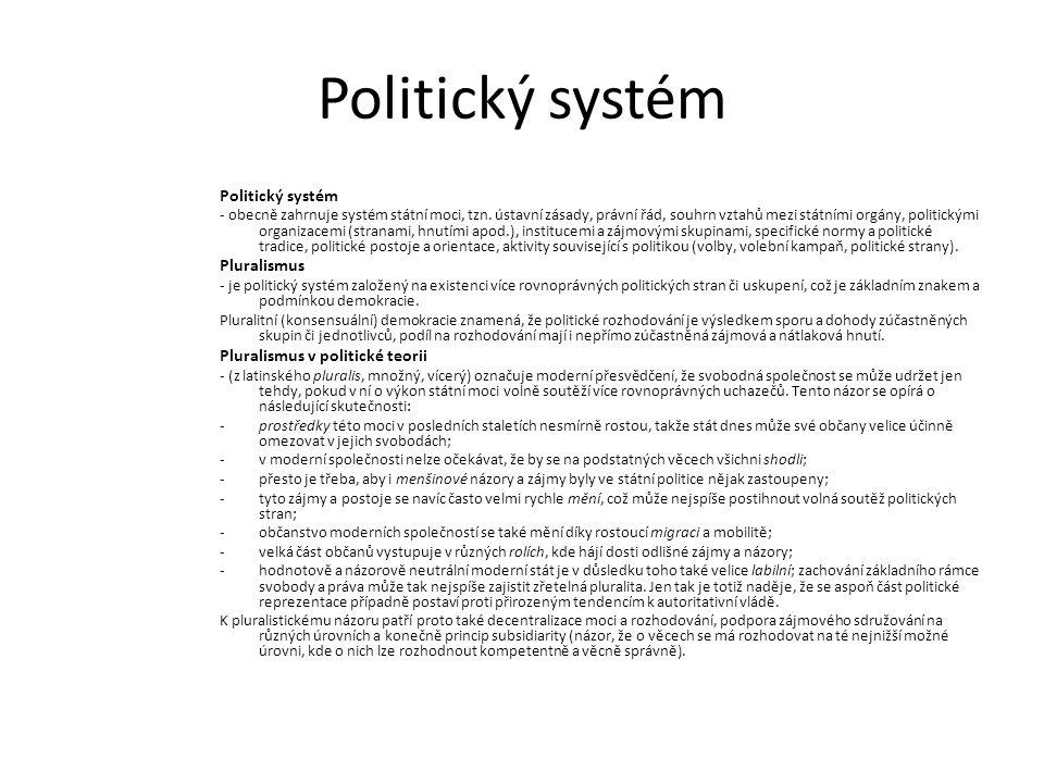 Politický systém - obecně zahrnuje systém státní moci, tzn. ústavní zásady, právní řád, souhrn vztahů mezi státními orgány, politickými organizacemi (