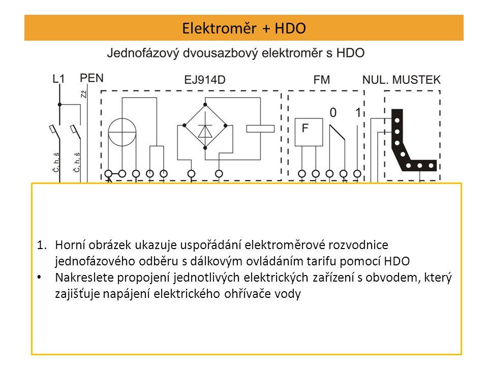 Elektroměr + HDO 1.Horní obrázek ukazuje uspořádání elektroměrové rozvodnice jednofázového odběru s dálkovým ovládáním tarifu pomocí HDO Nakreslete propojení jednotlivých elektrických zařízení s obvodem, který zajišťuje napájení elektrického ohřívače vody