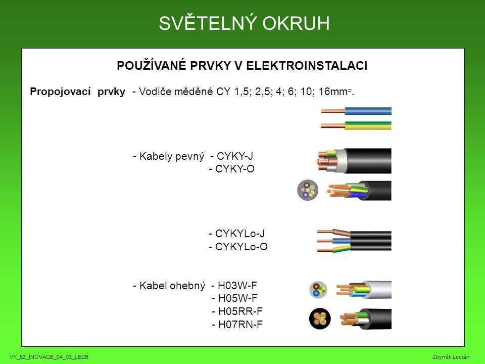 VY_52_INOVACE_04_03_LEZB Zbyněk Lecián POUŽÍVANÉ PRVKY V ELEKTROINSTALACI SVĚTELNÝ OKRUH Propojovací prvky - Vodiče měděné CY 1,5; 2,5; 4; 6; 10; 16mm □.