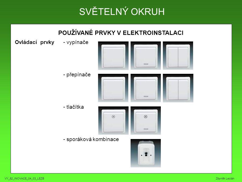 VY_52_INOVACE_04_03_LEZB Zbyněk Lecián POUŽÍVANÉ PRVKY V ELEKTROINSTALACI SVĚTELNÝ OKRUH Ovládací prvky - vypínače - přepínače - tlačítka - sporáková kombinace