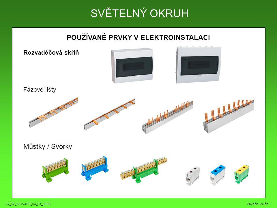 VY_52_INOVACE_04_03_LEZB Zbyněk Lecián POUŽÍVANÉ PRVKY V ELEKTROINSTALACI SVĚTELNÝ OKRUH Jistící prvky - tavné keramické pojistky - patrony (E27) - 2A růžová, 4A hnědá 6A zelená, 10A červená 13A černá, 16A šedá 20A modrá, 25A žlutá - nožové mají velikosti - PN000 - PN00 - PN1 - PN2 - PN3 - PN4a - jističe s charakteristikou - B odporové spotřebiče (3-5 násobek) - C motory s lehkým rozběhem (5-10 násobek) - D motory s těžkým rozběhem (10-20 násobek) Při použití 6A jističe a průřezu vodiče 1,5mm □ může být vedení dlouhé asi 27m.