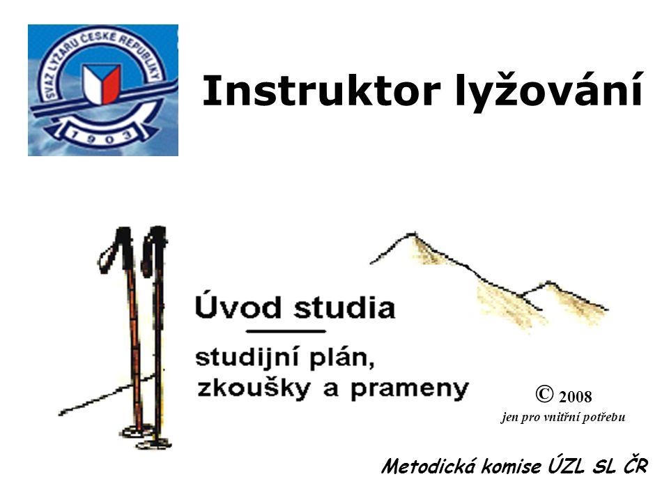 Instruktor lyžování Metodická komise ÚZL SL ČR © 2008 jen pro vnitřní potřebu