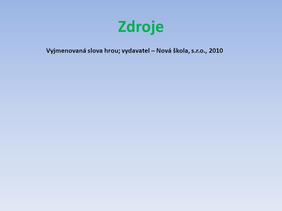 Zdroje Vyjmenovaná slova hrou; vydavatel – Nová škola, s.r.o., 2010