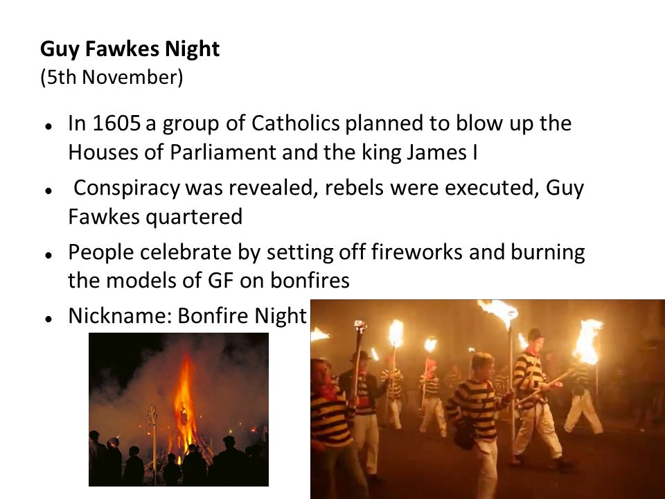Kliknutím lze upravit styl předlohy. Guy Fawkes Night (5th November) In 1605 a group of Catholics planned to blow up the Houses of Parliament and the