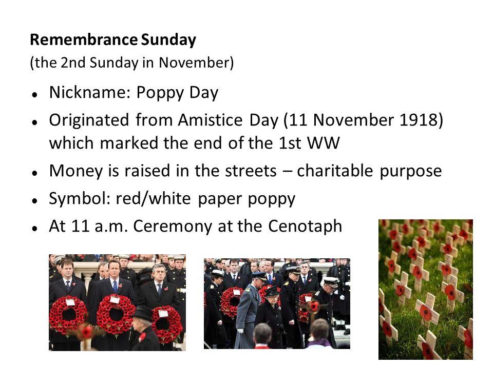 Kliknutím lze upravit styl předlohy. Remembrance Sunday (the 2nd Sunday in November) Nickname: Poppy Day Originated from Amistice Day (11 November 191