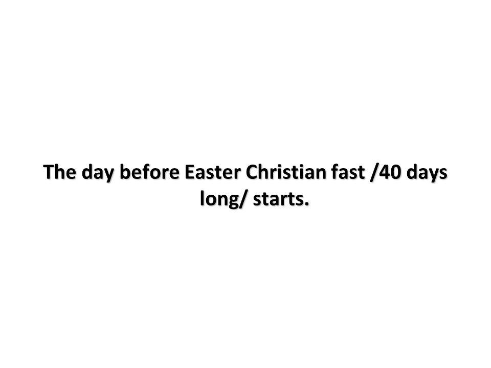 Kliknutím lze upravit styl předlohy. The day before Easter Christian fast /40 days long/ starts.