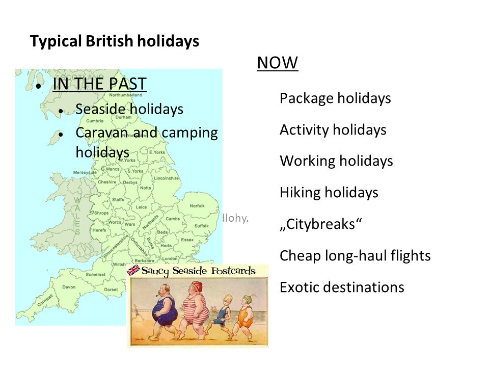 Kliknutím lze upravit styl předlohy. Typical British holidays IN THE PAST Seaside holidays Caravan and camping holidays NOW Package holidays Activity