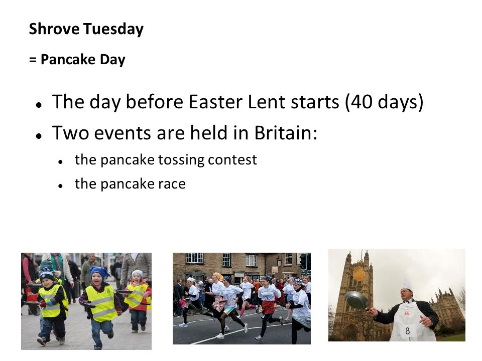 Kliknutím lze upravit styl předlohy. The day before Easter Lent starts (40 days) Two events are held in Britain: the pancake tossing contest the panca