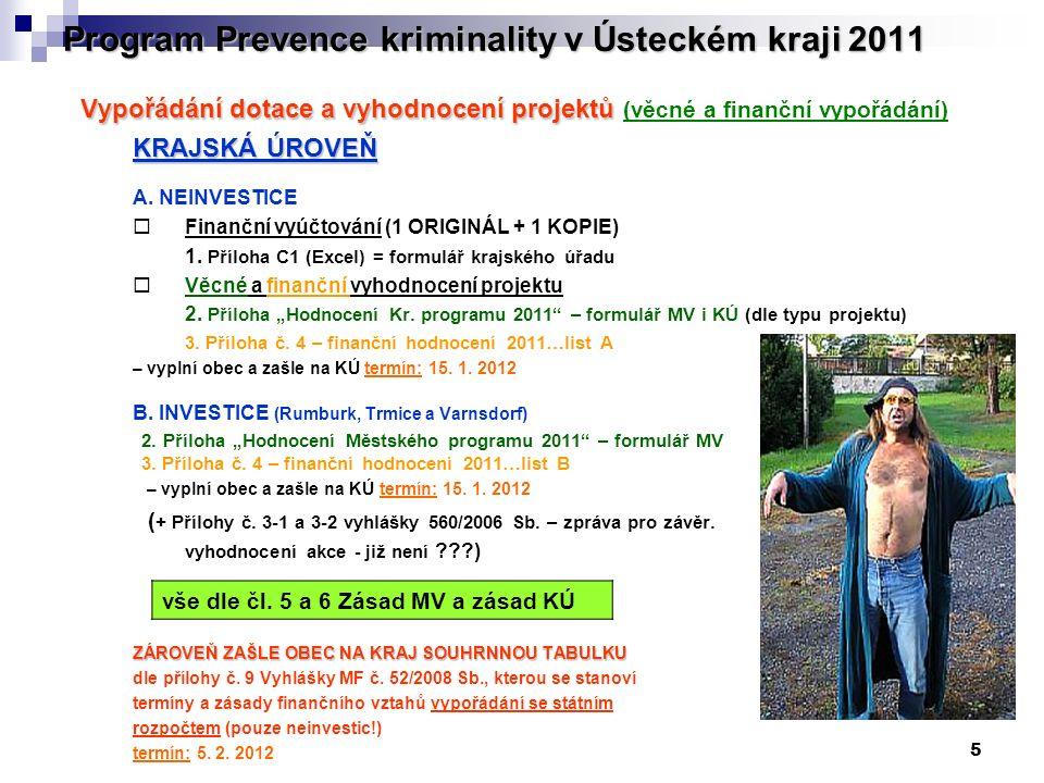 5 Program Prevence kriminality v Ústeckém kraji 2011 Vypořádání dotace a vyhodnocení projektů Vypořádání dotace a vyhodnocení projektů (věcné a finanční vypořádání) KRAJSKÁ ÚROVEŇ A.