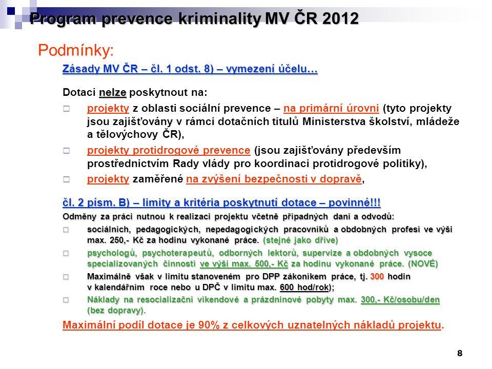 8 Program prevence kriminality MV ČR 2012 Podmínky: Zásady MV ČR – čl. 1 odst. 8) – vymezení účelu… nelze Dotaci nelze poskytnout na:  projekty z obl