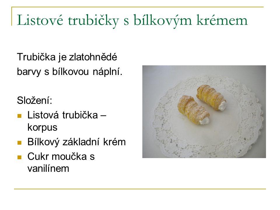 Listové trubičky s bílkovým krémem Trubička je zlatohnědé barvy s bílkovou náplní. Složení: Listová trubička – korpus Bílkový základní krém Cukr moučk