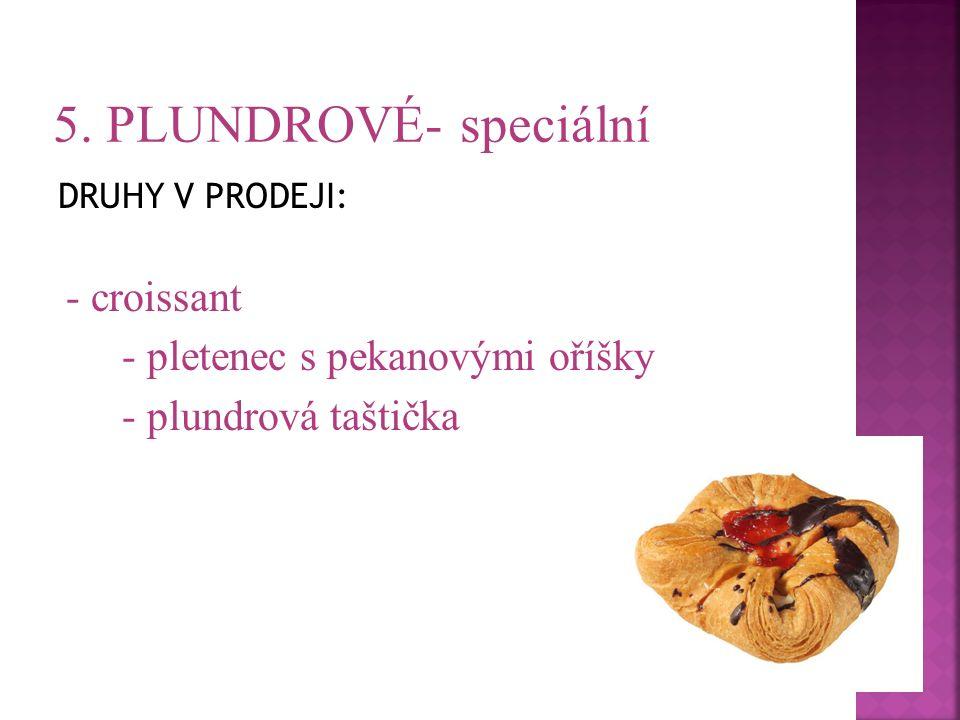 DRUHY V PRODEJI: - croissant - pletenec s pekanovými oříšky - plundrová taštička