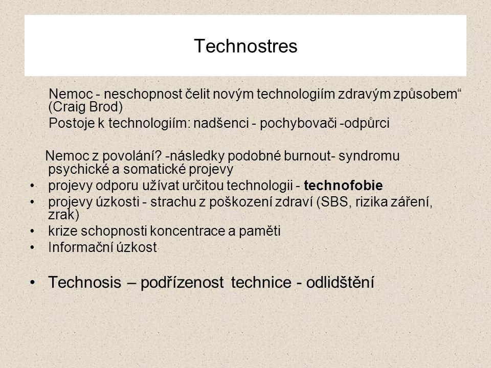 Technostres Nemoc - neschopnost čelit novým technologiím zdravým způsobem (Craig Brod) Postoje k technologiím: nadšenci - pochybovači -odpůrci Nemoc z povolání.