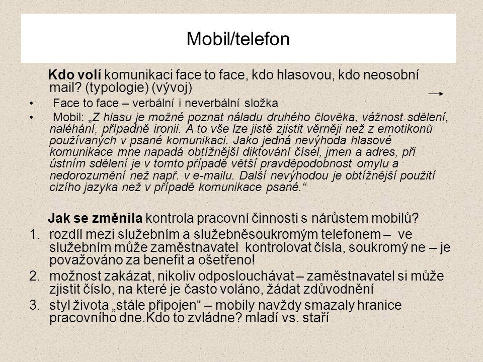 Mobil/telefon Kdo volí komunikaci face to face, kdo hlasovou, kdo neosobní mail? (typologie) (vývoj) Face to face – verbální i neverbální složka Mobil
