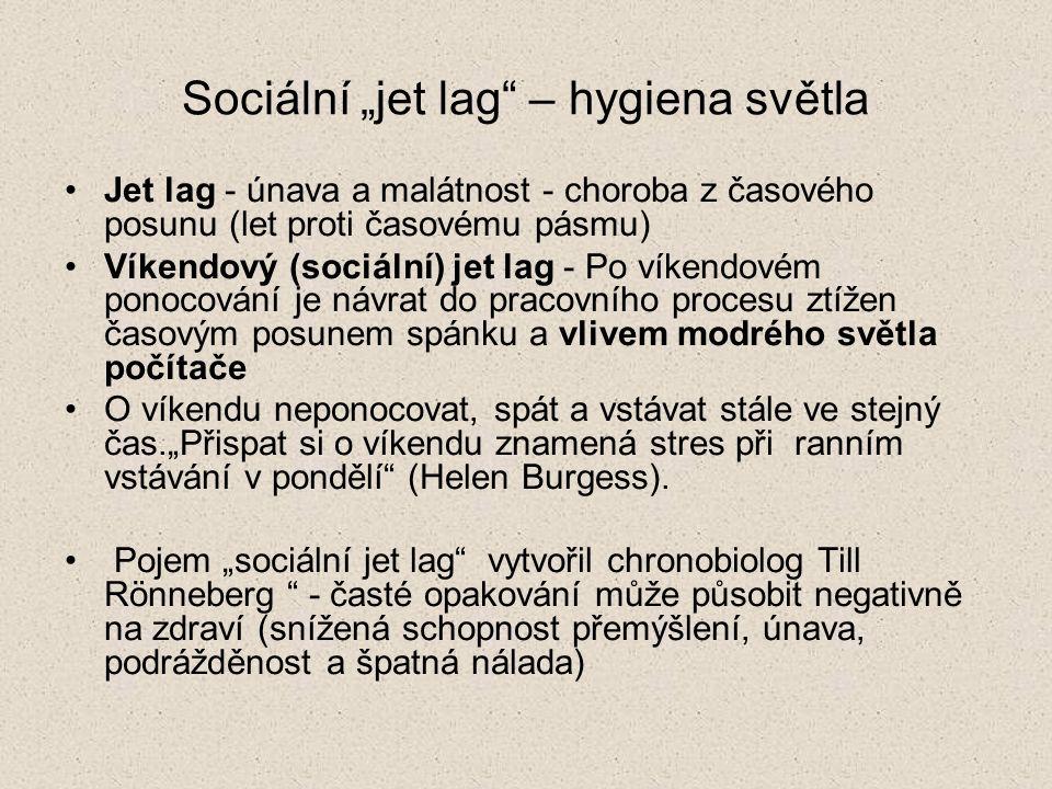 """Sociální """"jet lag"""" – hygiena světla Jet lag - únava a malátnost - choroba z časového posunu (let proti časovému pásmu) Víkendový (sociální) jet lag -"""
