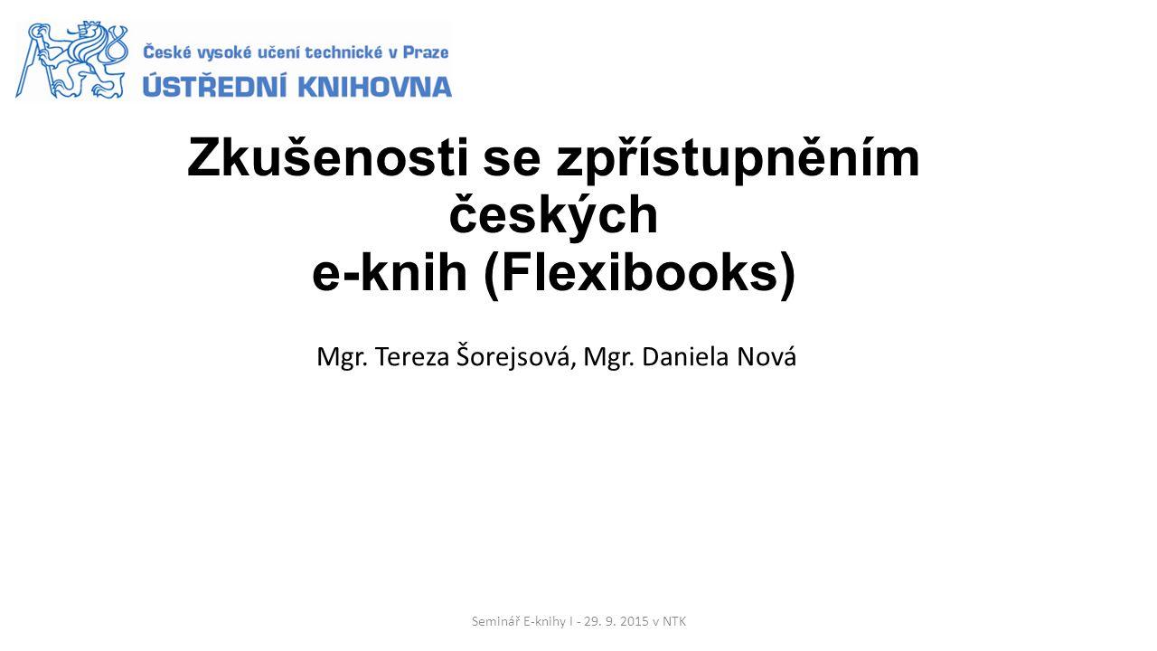 Uživatelské prostředí ČVUT Jsme vysokoškolská knihovna - studenti, doktorandi, akademičtí a vědečtí pracovníci http://knihovna.cvut.cz/uvod/ Služby orientované na uživatele se specifickými požadavky Nabízené elektronické služby (e-knihy jako trvalý nákup, e-výpůjčky zahraničních e-knih, PDA, EBL) Elektronické výpůjčky českých e-knih Seminář E-knihy I - 29.