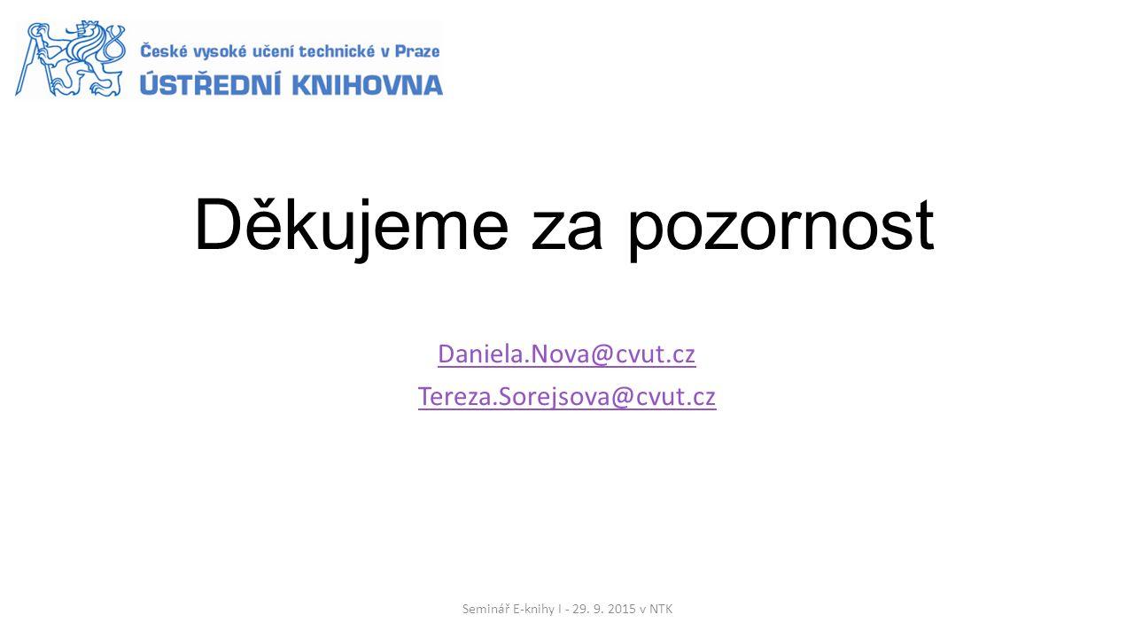 Děkujeme za pozornost Daniela.Nova@cvut.cz Tereza.Sorejsova@cvut.cz Seminář E-knihy I - 29.