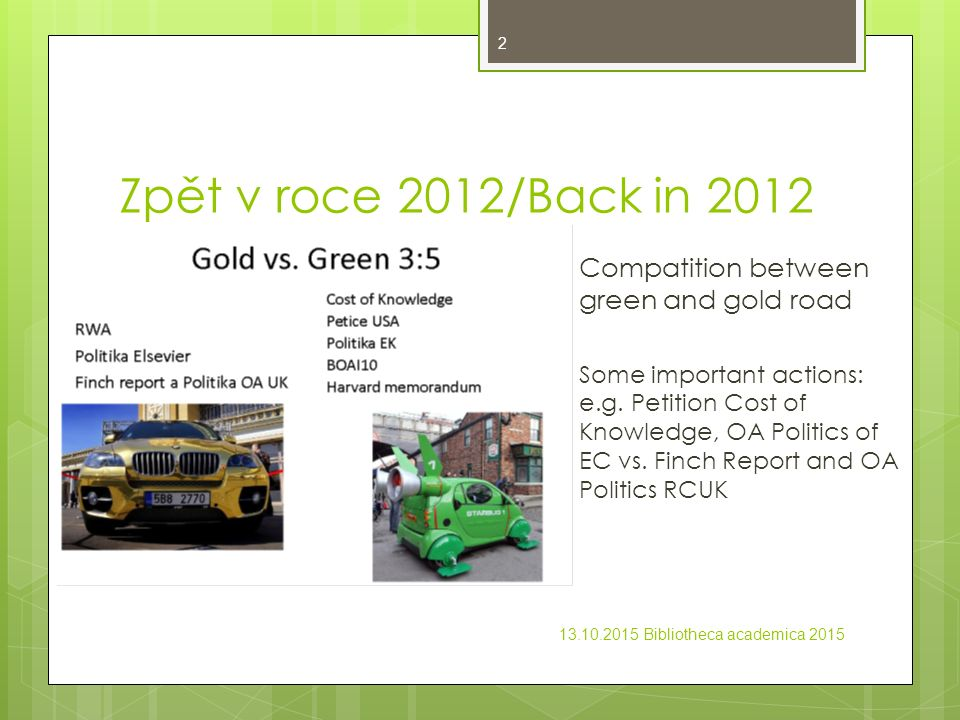 Zpět v roce 2012/Back in 2012  Compatition between green and gold road  Some important actions: e.g. Petition Cost of Knowledge, OA Politics of EC v