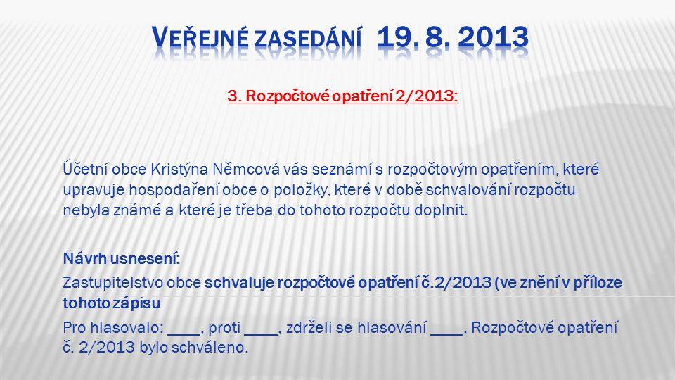 3. Rozpočtové opatření 2/2013: Účetní obce Kristýna Němcová vás seznámí s rozpočtovým opatřením, které upravuje hospodaření obce o položky, které v do