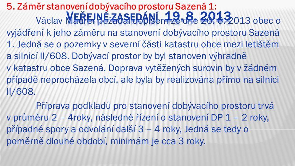 5. Záměr stanovení dobývacího prostoru Sazená 1: Václav Maurer požádal dopisem ze dne 26.