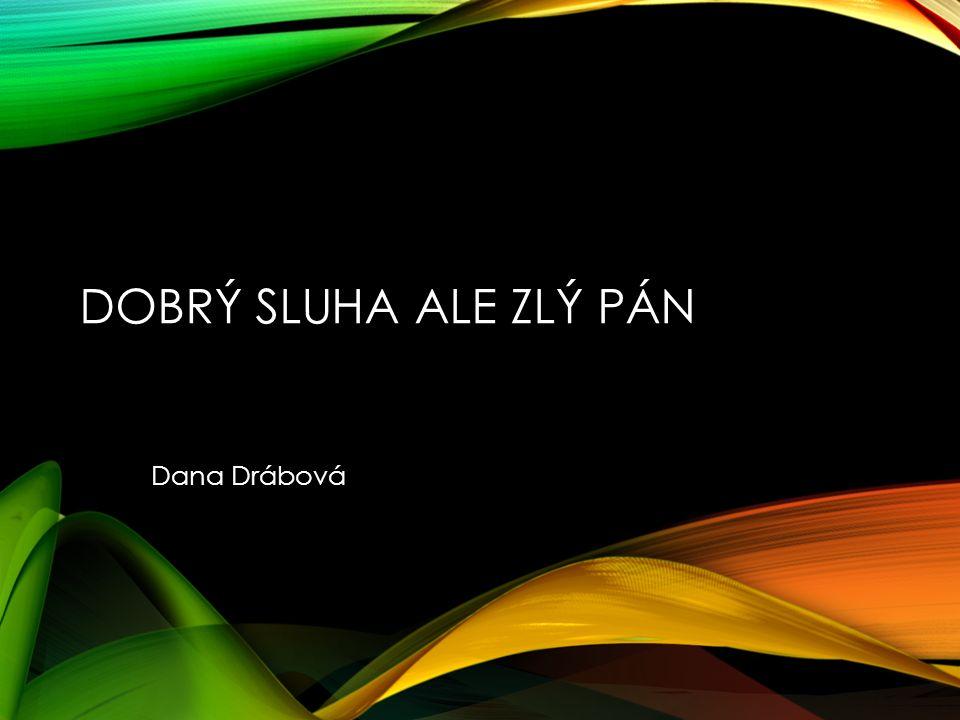 DOBRÝ SLUHA ALE ZLÝ PÁN Dana Drábová