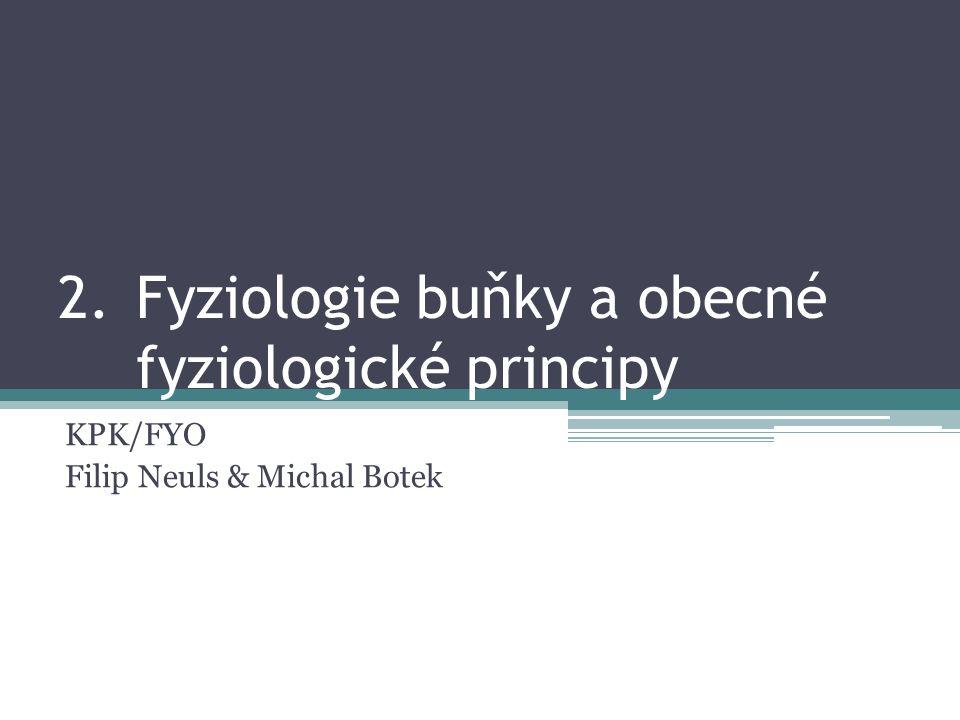 2.Fyziologie buňky a obecné fyziologické principy KPK/FYO Filip Neuls & Michal Botek