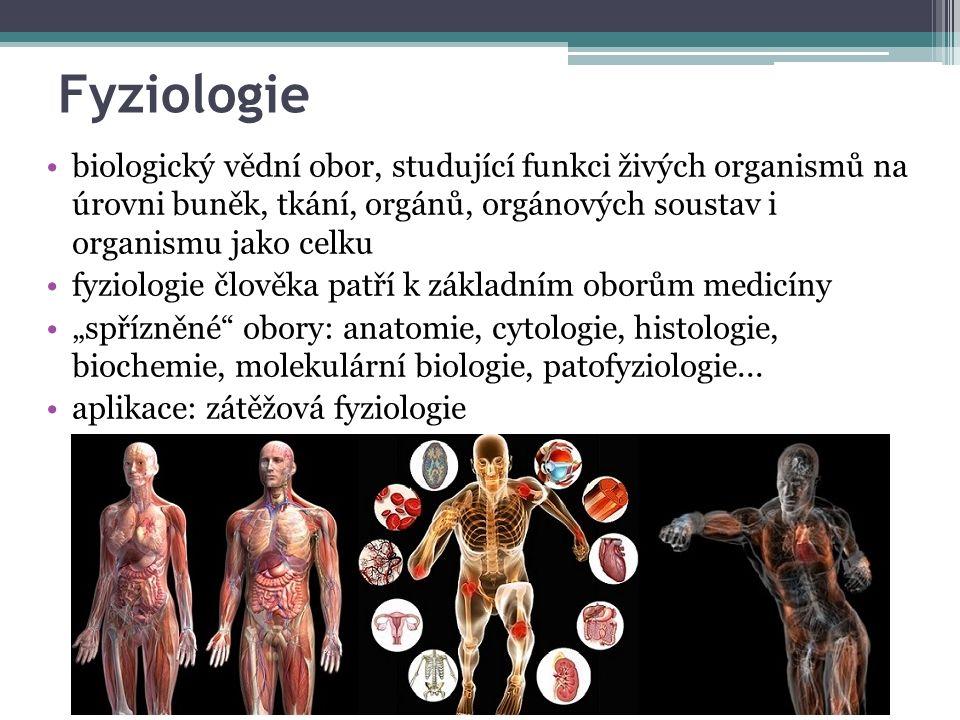 """Fyziologie biologický vědní obor, studující funkci živých organismů na úrovni buněk, tkání, orgánů, orgánových soustav i organismu jako celku fyziologie člověka patří k základním oborům medicíny """"spřízněné obory: anatomie, cytologie, histologie, biochemie, molekulární biologie, patofyziologie..."""