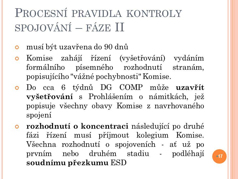 P ROCESNÍ PRAVIDLA KONTROLY SPOJOVÁNÍ – FÁZE II musí být uzavřena do 90 dnů Komise zahájí řízení (vyšetřování) vydáním formálního písemného rozhodnutí stranám, popisujícího vážné pochybnosti Komise.