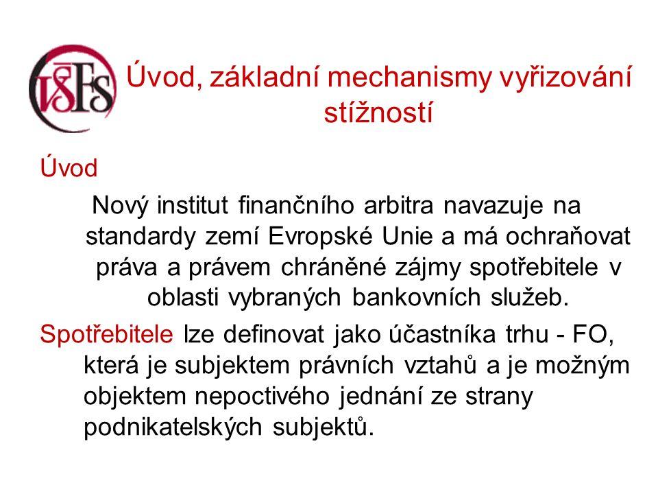 Úvod, základní mechanismy vyřizování stížností Úvod Nový institut finančního arbitra navazuje na standardy zemí Evropské Unie a má ochraňovat práva a právem chráněné zájmy spotřebitele v oblasti vybraných bankovních služeb.