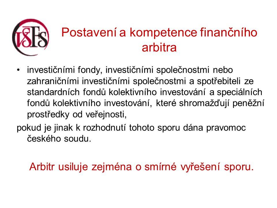 Postavení a kompetence finančního arbitra investičními fondy, investičními společnostmi nebo zahraničními investičními společnostmi a spotřebiteli ze standardních fondů kolektivního investování a speciálních fondů kolektivního investování, které shromažďují peněžní prostředky od veřejnosti, pokud je jinak k rozhodnutí tohoto sporu dána pravomoc českého soudu.