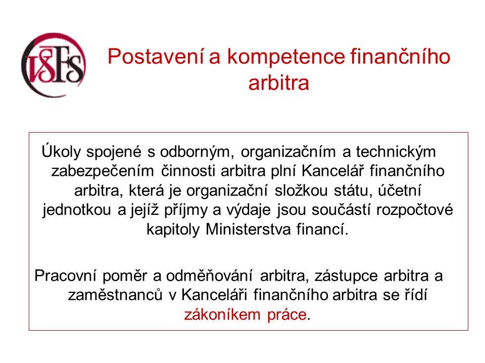 Postavení a kompetence finančního arbitra Úkoly spojené s odborným, organizačním a technickým zabezpečením činnosti arbitra plní Kancelář finančního arbitra, která je organizační složkou státu, účetní jednotkou a jejíž příjmy a výdaje jsou součástí rozpočtové kapitoly Ministerstva financí.