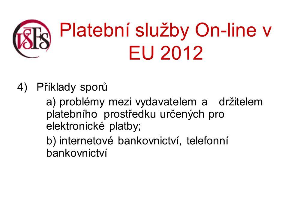 Platební služby On-line v EU 2012 4)Příklady sporů a) problémy mezi vydavatelem a držitelem platebního prostředku určených pro elektronické platby; b) internetové bankovnictví, telefonní bankovnictví