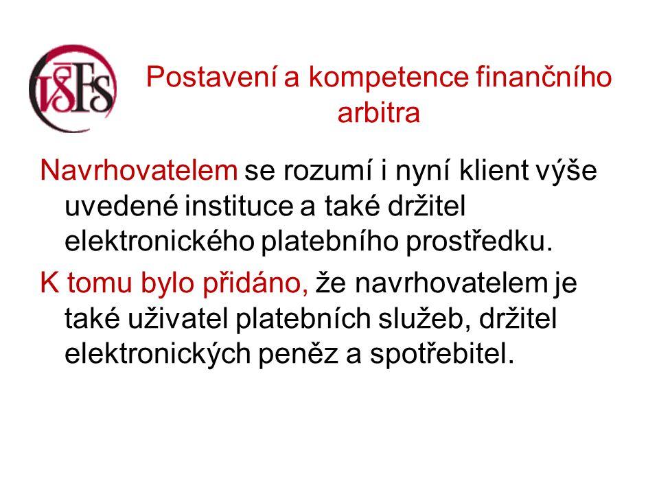 Postavení a kompetence finančního arbitra Navrhovatelem se rozumí i nyní klient výše uvedené instituce a také držitel elektronického platebního prostředku.