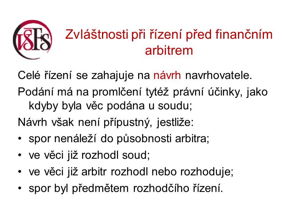 Zvláštnosti při řízení před finančním arbitrem Celé řízení se zahajuje na návrh navrhovatele.