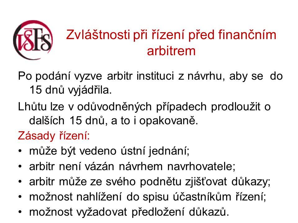 Zvláštnosti při řízení před finančním arbitrem Po podání vyzve arbitr instituci z návrhu, aby se do 15 dnů vyjádřila.