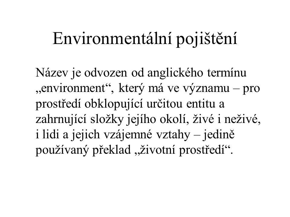 """Environmentální pojištění Název je odvozen od anglického termínu """"environment"""", který má ve významu – pro prostředí obklopující určitou entitu a zahrn"""