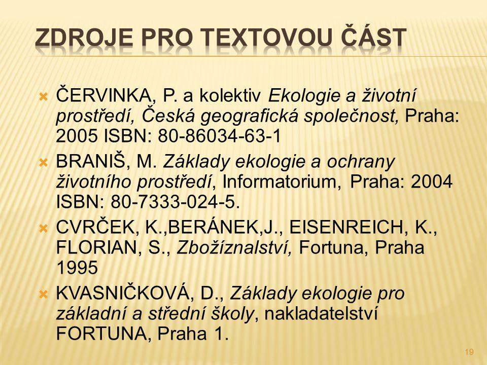  ČERVINKA, P. a kolektiv Ekologie a životní prostředí, Česká geografická společnost, Praha: 2005 ISBN: 80-86034-63-1  BRANIŠ, M. Základy ekologie a