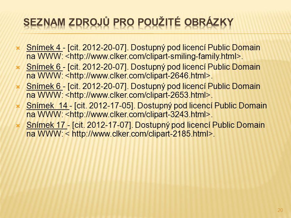  Snímek 4 - [cit. 2012-20-07]. Dostupný pod licencí Public Domain na WWW:.  Snímek 6 - [cit. 2012-20-07]. Dostupný pod licencí Public Domain na WWW:
