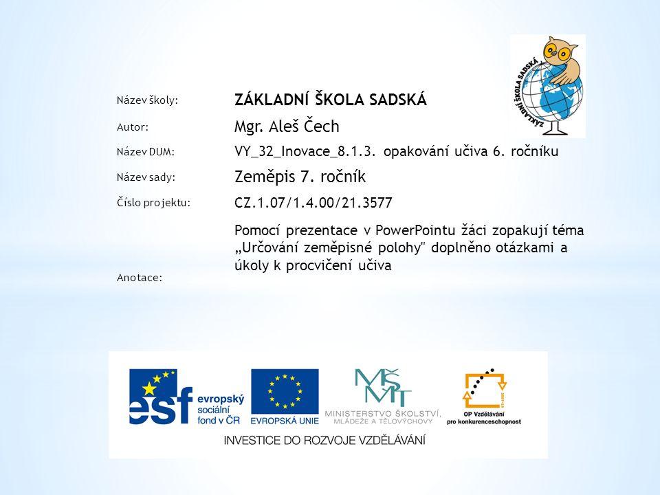 Opakování učiva 6. ročníku Určování zeměpisné polohy Mgr. Aleš Čech