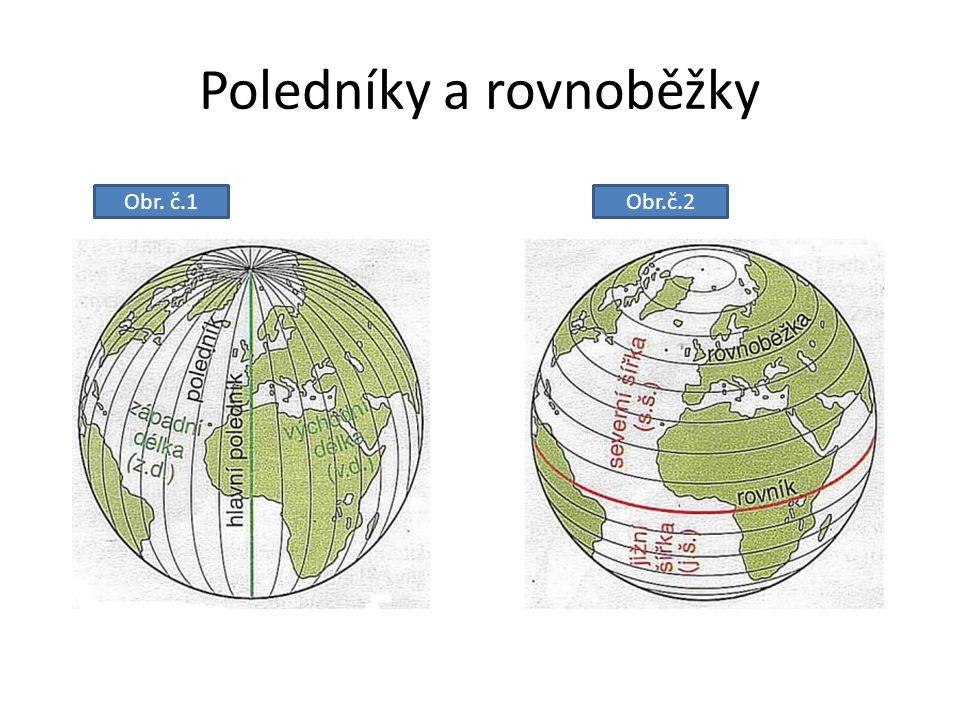 Přemýšlej! Co tvoří dohromady poledníky a rovnoběžky? - tvoří zeměpisnou síť Obr. č. 3