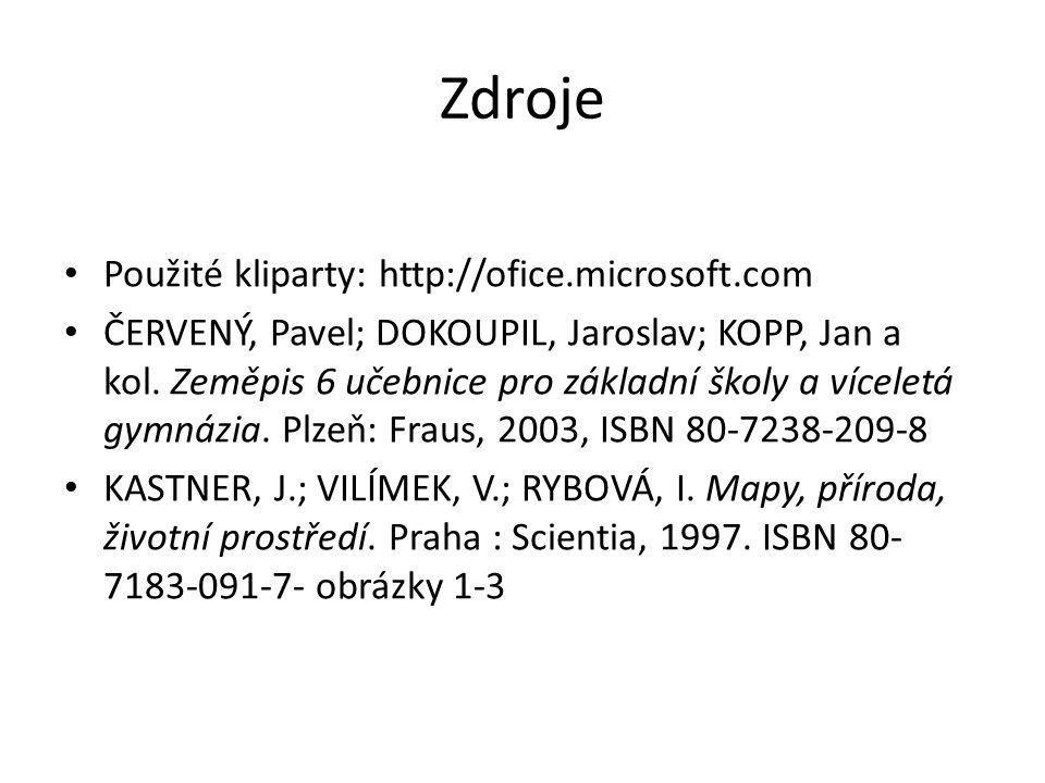 Zdroje Použité kliparty: http://ofice.microsoft.com ČERVENÝ, Pavel; DOKOUPIL, Jaroslav; KOPP, Jan a kol.