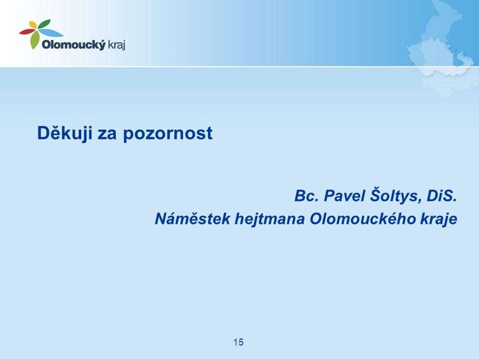 Bc. Pavel Šoltys, DiS. Náměstek hejtmana Olomouckého kraje Děkuji za pozornost 15