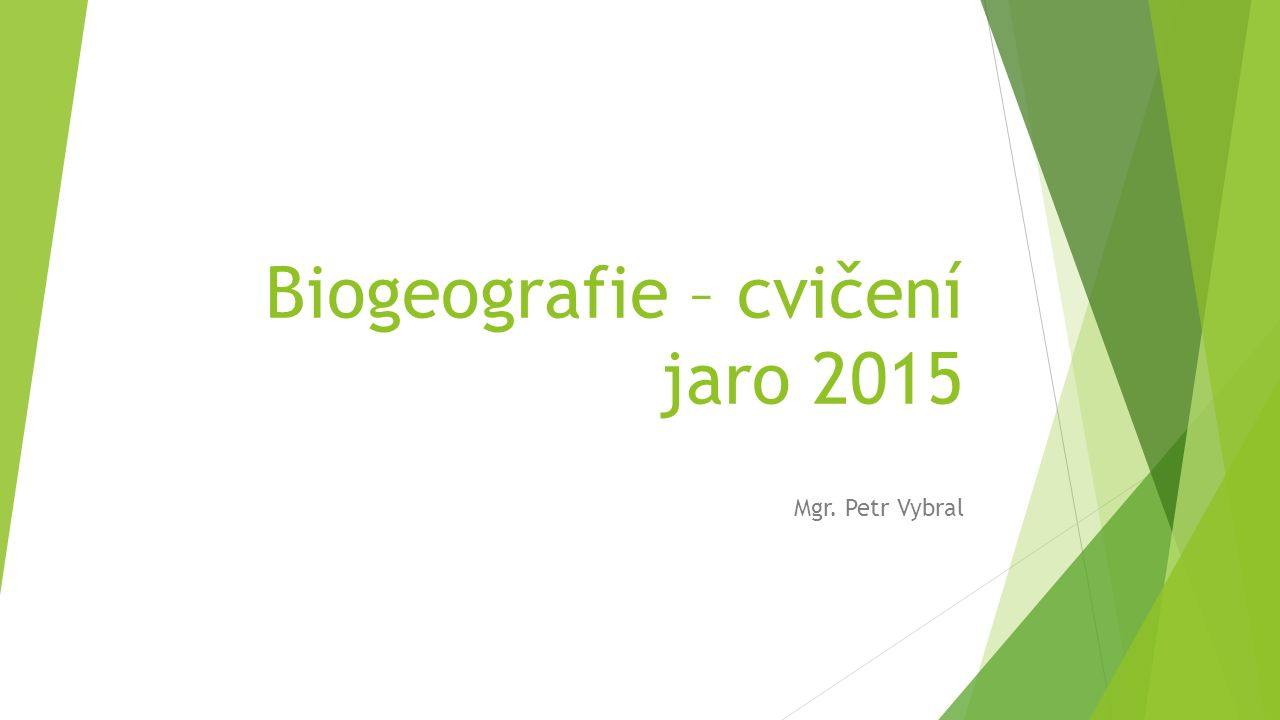 Biogeografie – cvičení jaro 2015 Mgr. Petr Vybral