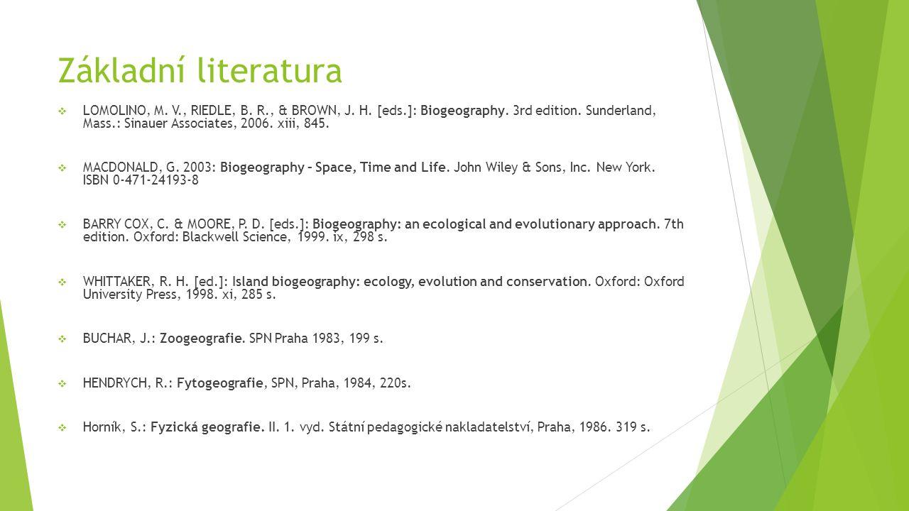 Základní literatura  LOMOLINO, M. V., RIEDLE, B. R., & BROWN, J. H. [eds.]: Biogeography. 3rd edition. Sunderland, Mass.: Sinauer Associates, 2006. x