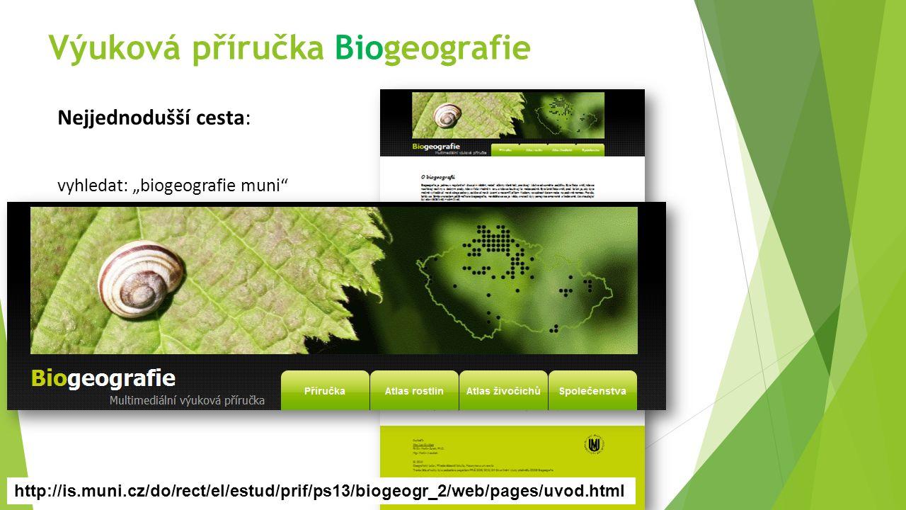 """Výuková příručka Biogeografie http://is.muni.cz/do/rect/el/estud/prif/ps13/biogeogr_2/web/pages/uvod.html Nejjednodušší cesta: vyhledat: """"biogeografie"""