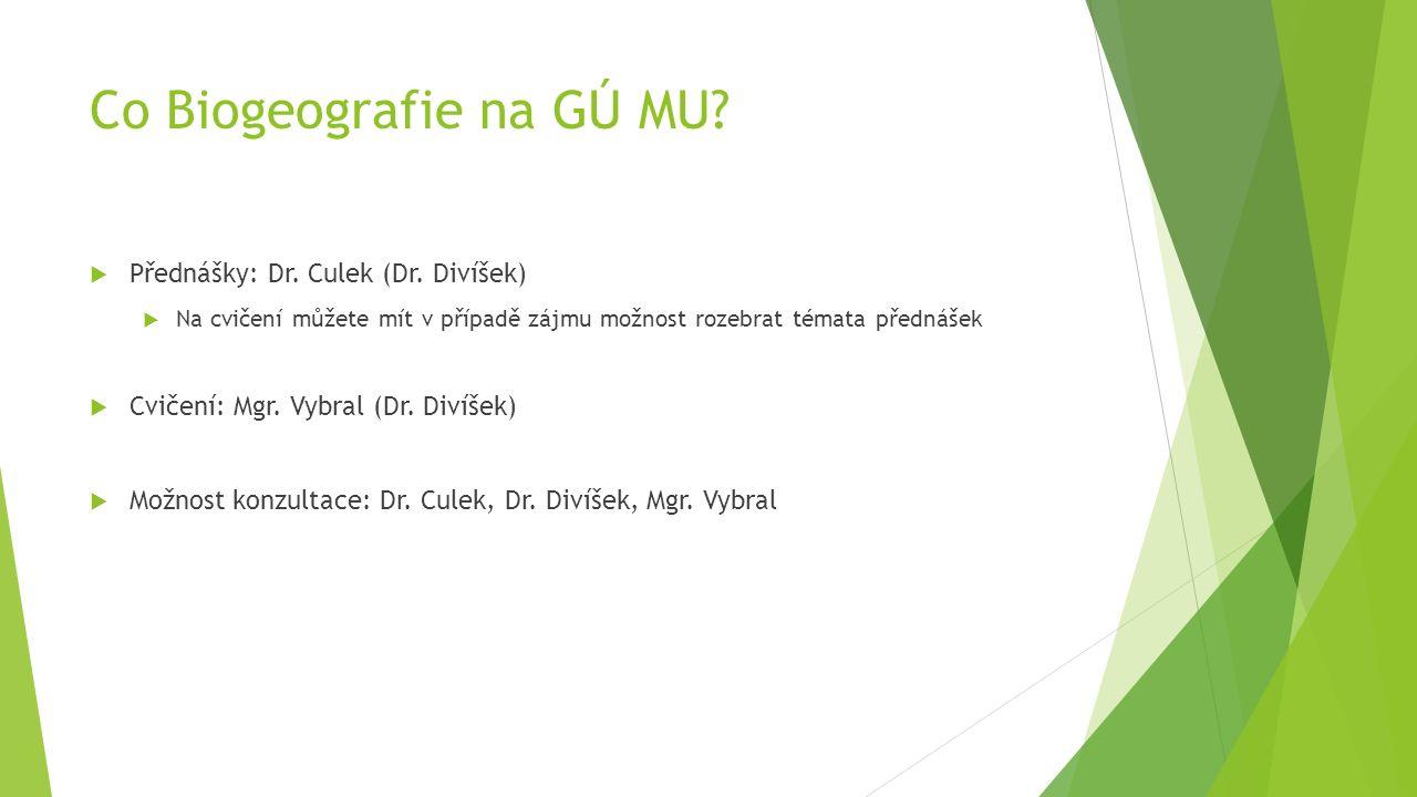 Co Biogeografie na GÚ MU?  Přednášky: Dr. Culek (Dr. Divíšek)  Na cvičení můžete mít v případě zájmu možnost rozebrat témata přednášek  Cvičení: Mg
