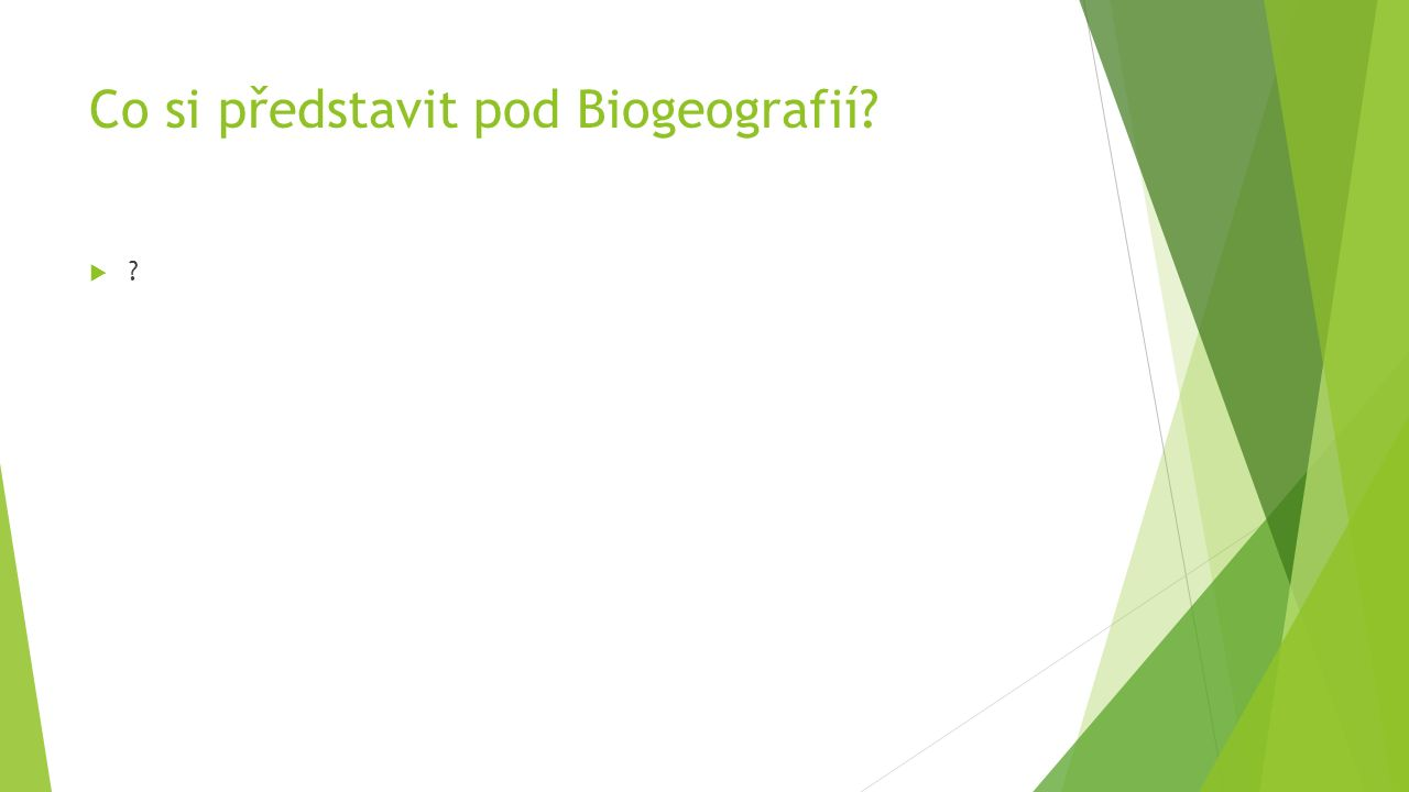 Co si představit pod Biogeografií? ??