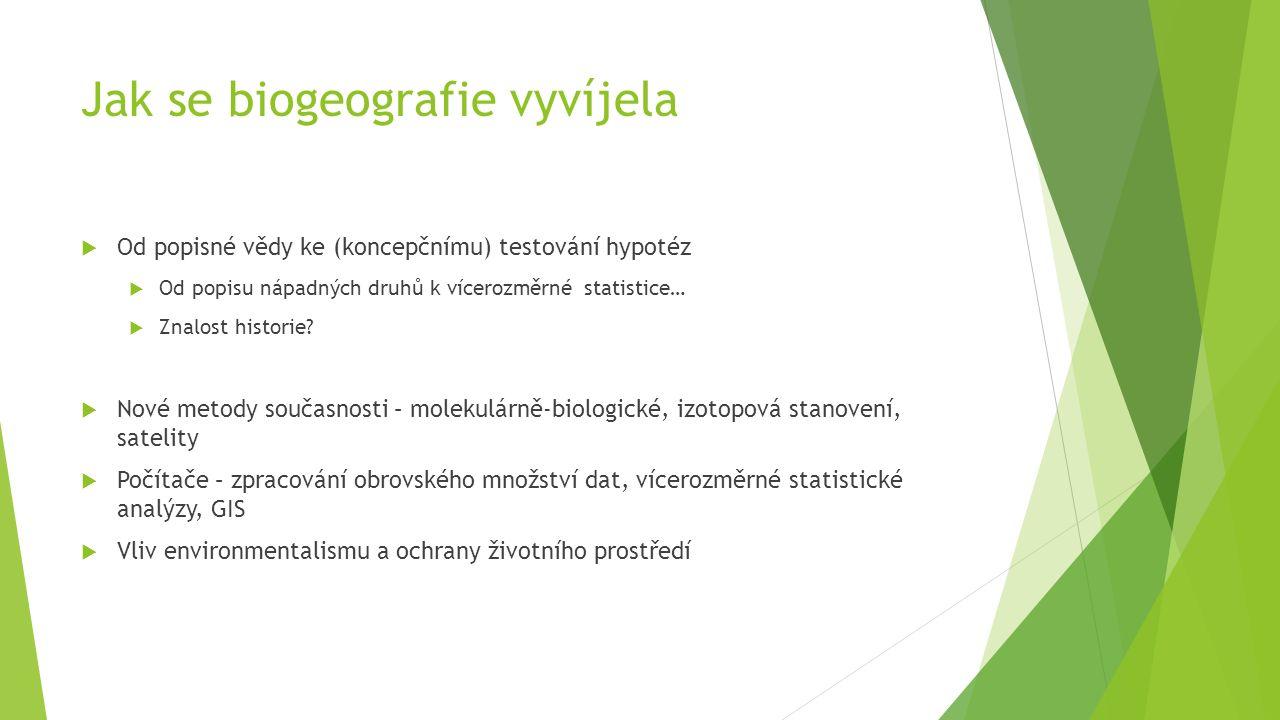 Jak se biogeografie vyvíjela  Od popisné vědy ke (koncepčnímu) testování hypotéz  Od popisu nápadných druhů k vícerozměrné statistice…  Znalost his